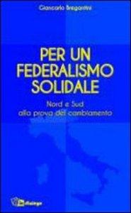 Copertina di 'Per un federalismo solidale. Nord e Sud alla prova del cambiamento'