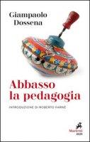 Abbasso la pedagogia - Giampaolo Dossena