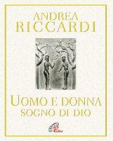 Uomo e donna sogno di Dio - Andrea Riccardi