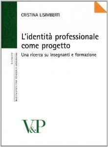 Copertina di 'L' identità professionale come progetto. Una ricerca su insegnanti e formazione'