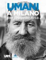 Umani a Milano per Progetto Arca. Ediz. illustrata