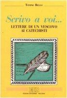 Scrivo a voi... Lettere di un vescovo ai catechisti - Bello Antonio