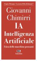 Ia. Intelligenza artificiale. Etica delle macchine pensanti - Chimirri Giovanni