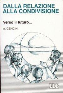 Copertina di 'Dalla relazione alla condivisione. Verso il futuro...'