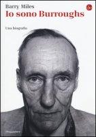 Io sono Burroughs. Una biografia - Miles Barry