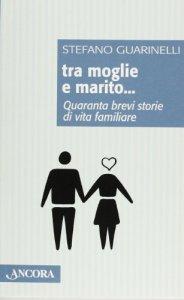 Copertina di 'Tra moglie e marito. Quaranta brevi storie di vita familiare'