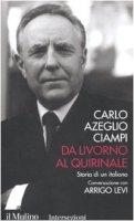 Da Livorno al Quirinale - Ciampi C. Azeglio, Levi Arrigo