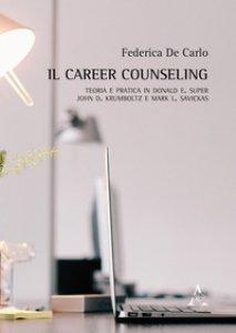 Copertina di 'Il career counseling. Teoria e pratica in Donald E. Super, John D. Krumboltz e Mark L. Savickas'