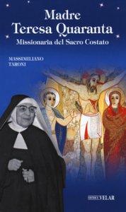 Copertina di 'Madre Teresa Quaranta. Missionaria del Sacro Costato. Ediz. illustrata'