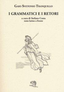 Copertina di 'I grammatici e i retori. Testo latino a fronte'