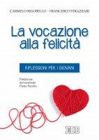 La vocazione alla felicità - Carmelo Rigobello , Francesco Strazzari