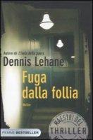 Fuga dalla follia - Lehane Dennis