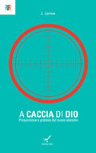 Copertina di 'A caccia di Dio. Presunzione e pretese del nuovo ateismo'