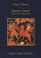 Sparta e Atene. Il racconto di una guerra - Valzania Sergio