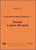 Le religioni precolombiane [vol_1] / Società e senso del sacro - Pecchi Paola