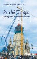 Perché l'Europa. Dialogo con un giovane elettore - Padoa Schioppa Antonio