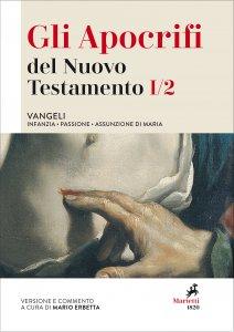 Copertina di 'Gli Apocrifi del Nuovo Testamento. 1/2: Vangeli. Infanzia, Passione, Assunzione di Maria.'