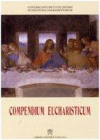 Compendium Eucharisticum - Congregatio de Cultu Divino et Disciplina Sacramentorum