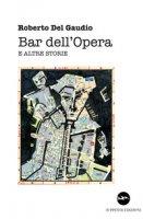 Bar dell'Opera e altre storie - Del Gaudio Roberto