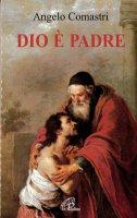 Dio è padre - Angelo Comastri