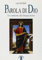 Parola di Dio. Un commento alla liturgia festiva - Tirelli Barilla Luigi