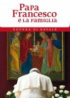 Papa Francesco e la famiglia - Francesco (Jorge Mario Bergoglio)