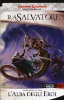 L' alba degli eroi. La leggenda di Drizzt. Forgotten realms - Salvatore R. A.