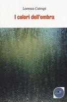 I colori dell'ombra - Cutrupi Lorenzo