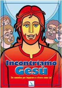 Copertina di 'Incontriamo Gesù. Un cammino per imparare a vivere come Lui'