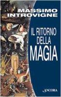 Il ritorno della magia - Introvigne Massimo
