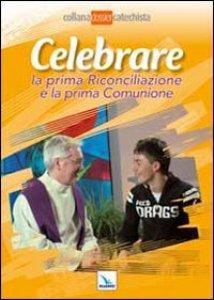 Copertina di 'Celebrare la Prima Riconciliazione e la Prima Comunione'