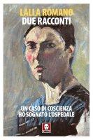 Due racconti. «Un caso di coscienza» e «Ho sognato l'Ospedale» - Lalla Romano