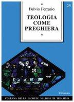 Teologia come preghiera - Ferrario Fulvio