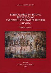 Copertina di 'Pietro Riario da Savona francescano cardinale vescovo di Treviso (1445-1474). Profilo storico'