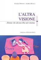 L'altra visione. Donne che dicono Dio nel cinema - Eugenia Romano , Andrea Bigalli