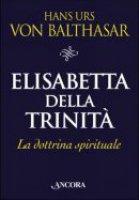 Elisabetta della Trinità - Hans Urs von Balthasar