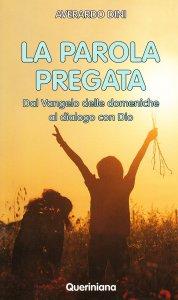 Copertina di 'La parola pregata. Dal vangelo delle domeniche al dialogo con Dio'