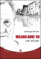 Milano anni '40. I me' ricord - Rolandi Ambrogio