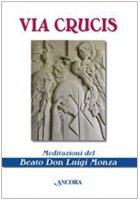Via crucis. Meditazioni del beato don Luigi Monza - Monza Luigi