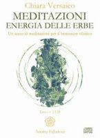 Meditazioni. Energia delle erbe. Un anno di meditazioni per il benessere olistico. Con 2 CD-Audio - Versaico Chiara