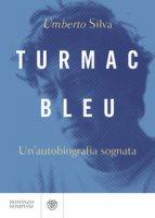 Turmac Bleu. Un'autobiografia sognata - Silva Umberto