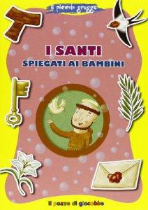 Copertina di 'I santi spiegati ai bambini. Il piccolo gregge'