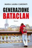 Generazione Bataclan - Caroniti Maria Laura