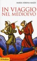 In viaggio nel Medioevo - Mazzi Maria Serena