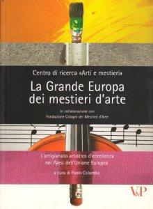 Copertina di 'Grande Europa dei mestieri d'arte. L'artigianato artistico d'eccellenza nei paesi dell'Unione Europea (La)'