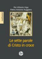Le sette parole di Cristo in croce - Pio Vittorio Vigo, Pietro Antonio Ruggiero