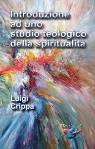 Copertina di 'Introduzione ad uno studio teologico della spiritualità'