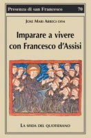 Imparare a vivere con Francesco d'Assisi - Joxe Mari Arregi