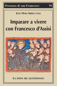 Copertina di 'Imparare a vivere con Francesco d'Assisi'