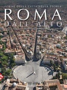 Copertina di 'Roma dall'alto. Forme della città nella storia. Ediz. illustrata'
